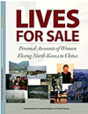 Lives for Sale: Personal Accounts of Women Fleeing North Korea to China